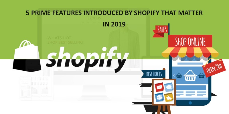 5 Prime Features Introduced by Shopify that Matter in 2019