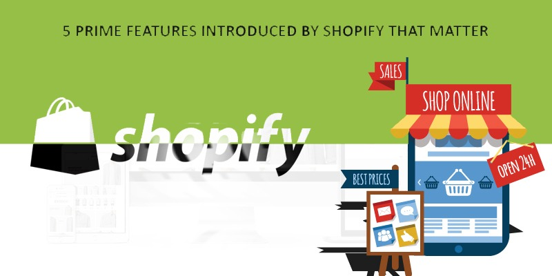 5 prime featuers introduced by shopify that matter