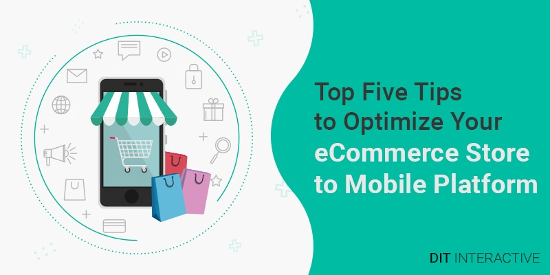 Top Five Tips to Optimize Your eCommerce Store to Mobile Platform