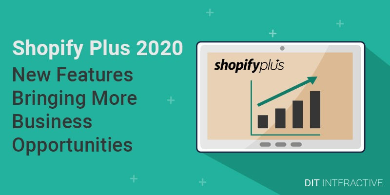 Shopify Plus 2020 – New Features Bringing More Business Opportunities